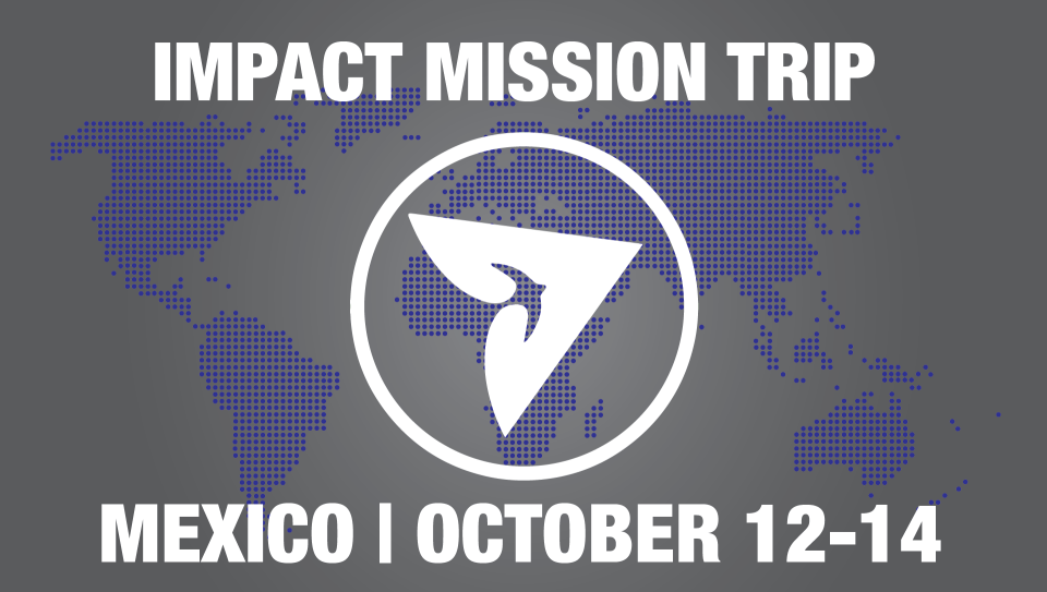 Impact: Mission To Mexico October 12-14
